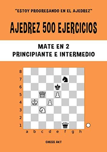 Ajedrez 500 ejercicios, Mate en 2, Nivel Principiante & Intermedio: Resuelve problemas de ajedrez y mejora tus habilidades tácticas de ajedrez (Estoy progresando en el ajedrez)