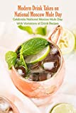 Modern Drink Takes on National Moscow Mule Day: Celebrate National Moscow Mule Day With Variations...