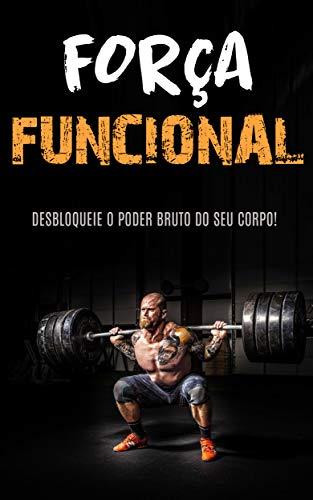 TREINO DE FORÇA FUNCIONAL: Construa Força e Músculo Com o Treino de Força Funcional