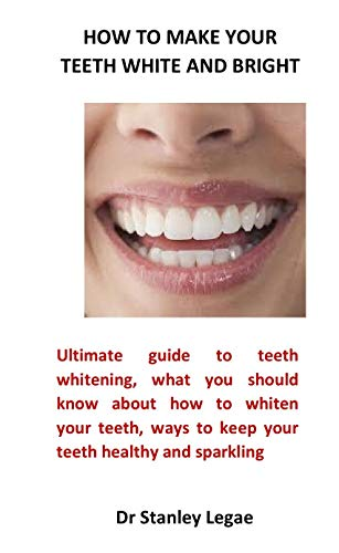 How to make your teeth white and bright (English Edition)