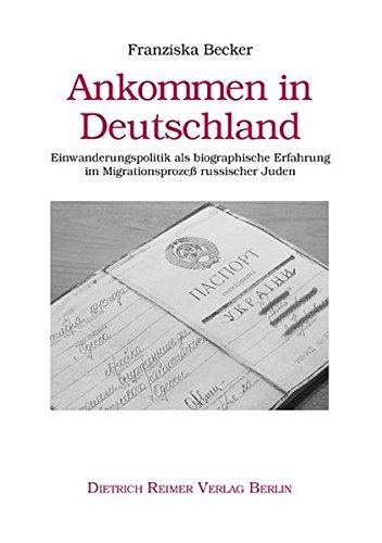 Ankommen in Deutschland. Einwanderungspolitik als biografische Erfahrung im Migrationsprozeß russischer Juden