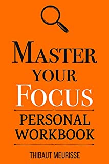 Master Your Focus: A Practical Guide to Stop Chasing the Next Thing and Focus on What Matters Until It's Done (Personal Workbook)