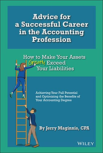Compare Textbook Prices for Advice for a Successful Career in the Accounting Profession: How to Make Your Assets Greatly Exceed Your Liabilities 1 Edition ISBN 9781119855286 by Maginnis, Jerry