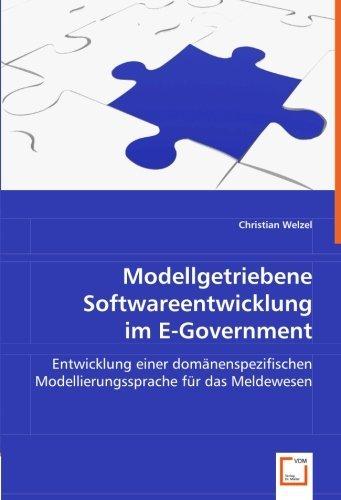 Modellgetriebene Softwareentwicklung im E-Government: Entwicklung einer dom?¡ènenspezifischen Modellierungssprache f??r das Meldewesen by Christian Welzel (2008-04-21)