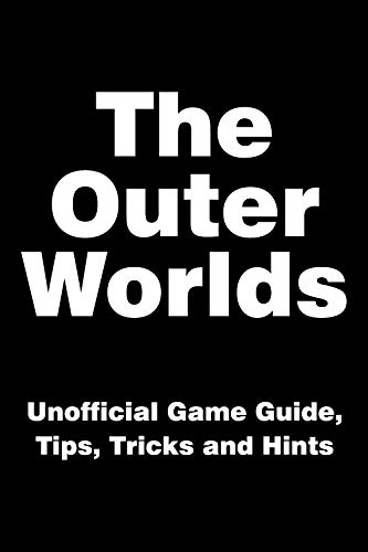 The Outer Worlds - Unofficial Game Guide, Tips, Tricks and Hints (English Edition)