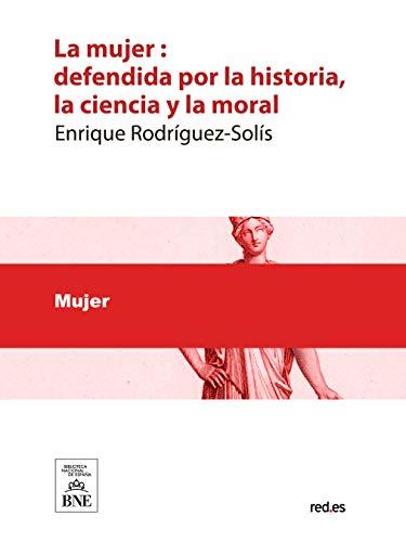 Couverture du livre La mujer defendida por la historia la ciencia y la moral (Spanish Edition)