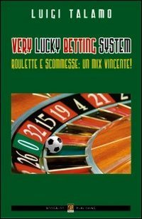 Very lucky betting systems. Roulette e scommesse. Un mix vincente!