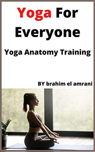 Yoga For Everyone: Yoga Anatomy Training (English Edition)