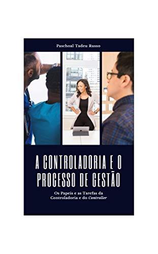 A Controladoria e o Processo de Gestão: Os papeis da Controladoria e do Controller