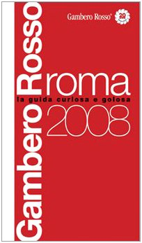 Roma del Gambero Rosso 2008. Ediz. illustrata