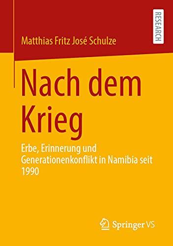 Nach dem Krieg: Erbe, Erinnerung und Generationenkonflikt in Namibia seit 1990 (German Edition)
