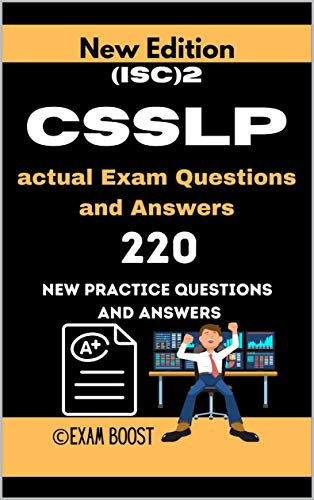 (ISC)2 CSSLP actual Exam Questions and Answers: CSSLP Certified Secure Software Lifecycle Professional 220 practice exam questions