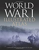 World War I Atlas: Campaigns, Battles & Weapons from 1914 to 1918 (Military Atlas)