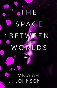 The Space Between Worlds: a Sunday Times bestselling science fiction adventure through the multiverse by [Micaiah Johnson]