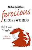 The New York Times Ferocious Crosswords (New York Times Crossword Puzzles)