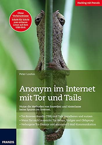 Anonym im Internet mit Tor und Tails: Ohne Vorkenntnisse Schritt für Schritt zum sicheren Linux auf dem USB-Stick