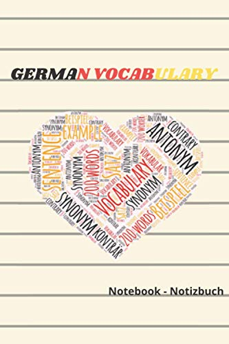 GERMAN VOCABULARY Notebook - Notizbuch: Strengthen your German vocabulary with 200 words, their synonyms and antonyms. 600 words or more! It's not lost like cards or notecards.