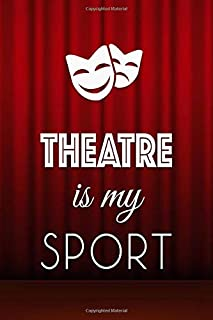 Theatre Is My Sport: Notebook for Actors Drama Teachers Students and Stage Lovers
