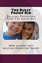 The Bully Proof Kid: Bullying Prevention From The Inside Out