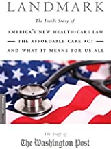Landmark: The Inside Story of America's New Health Care Law and What It Means for Us All By The Staff of the Washington Po...