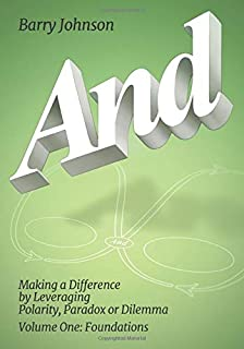 And: Making a Difference by Leveraging Polarity, Paradox or Dilemma