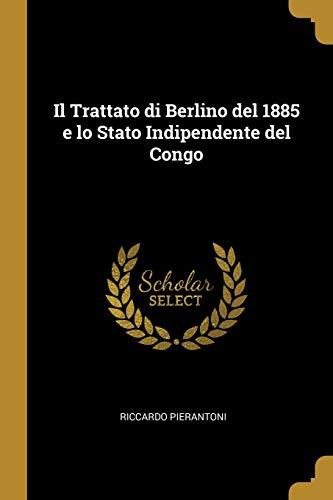 Il Trattato di Berlino del 1885 e lo Stato Indipendente del Congo (Italian Edition)
