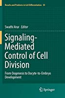 Signaling-Mediated Control of Cell Division: From Oogenesis to Oocyte-To-Embryo Development (Results and Problems in Cell Differentiation)
