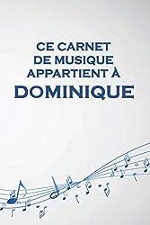 Ce carnet de musique appartient à Dominique: Cahier de partitions: Papier manuscrit / 12 portées par page / idée cadeau (French Edition)