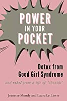 Power in Your Pocket: Detox from Good Girl Syndrome