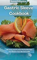 Gastric Sleeve Cookbook: 50 Tasty and Protein-Packed Recipes You Need in Your Bariatric Diet