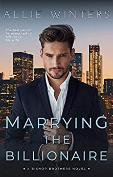Marrying the Billionaire (Bishop Brothers Book 2) by [Allie Winters]