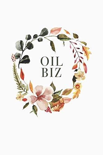 Oil Biz: 6x9 120 Page Blank Line Journal Notebook, Keep Notes on Essential Oil Business/ Favorite Recipes/ Journaling
