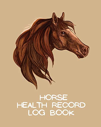 Horse Health Record Log Book: Pet Vaccination Log - A Rider's Journal - Horse Keeping - Veterinary Medicine - Equine