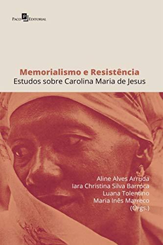 Memorialismo e Resistência: Estudos Sobre Carolina Maria de Jesus