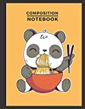 COMPOSITION NOTEBOOK: Super cute illustrated notebook design of panda eating a bowl of ramen. It is...