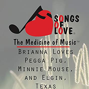Brianna Loves Pegga Pig, Minnie Mouse, and Elgin, Texas