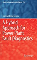 A Hybrid Approach for Power Plant Fault Diagnostics (Studies in Computational Intelligence, 743)