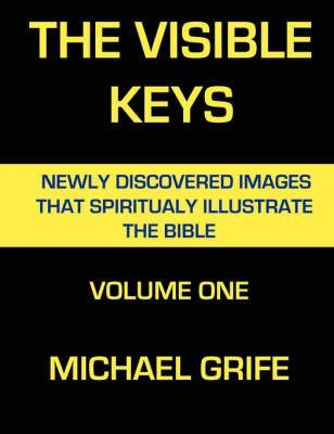 By Grife, Michael THE VISIBLE KEYS: Newly Discovered Images That Spiritually Illustrate The Bible, Volume One: 1 Paperback - February 2008