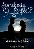 Somebody Perfect?: Traummann mit Fehlern (Liebesroman)