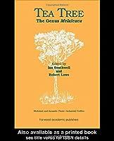 Tea Tree: The Genus Melaleuca (Medicinal and Aromatic Plants - Industrial Profiles)