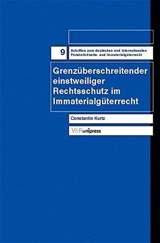 Grenzüberschreitender einstweiliger Rechtsschutz im Immaterialgüterrecht (Schriften zum deutschen und internationalen Persönlichkeits- und Immaterialgüterrecht, Band 9)