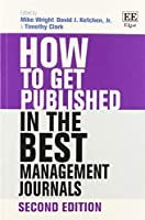 How to Get Published in the Best Management Journals (How To Guides)