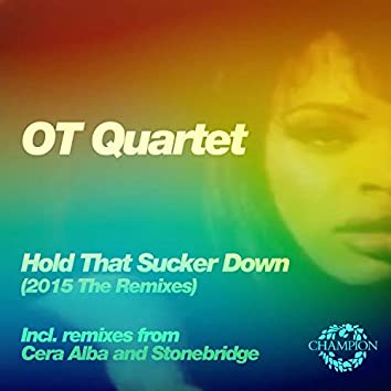 Hold That Sucker Down (The Remixes)