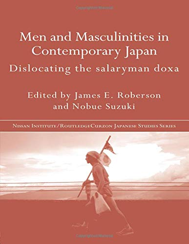 Men and Masculinities in Contemporary Japan: Dislocating the Salaryman Doxa
