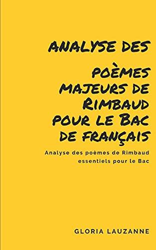 Analyse des poèmes majeurs de Rimbaud pour le Bac de français: Analyse des poèmes de Rimbaud essentiels pour le Bac
