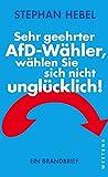 Sehr geehrter AfD-W�hler, w�hlen Sie sich nicht ungl�cklich!: Ein Brandbrief