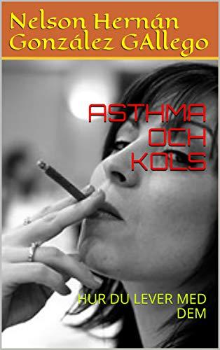ASTHMA OCH KOLS: HUR DU LEVER MED DEM (Swedish Edition)