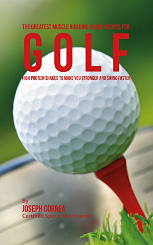 The Greatest Muscle Building Shake Recipes for Golf: High Protein Shakes to Make You Stronger and Swing Faster (English Edition)