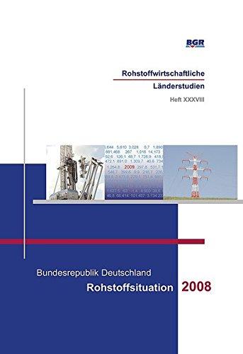 Bundesrepublik Deutschland - Rohstoffsituation 2008 (Rohstoffwirtschaftliche Länderstudien)