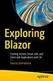 Exploring Blazor: Creating Hosted, Server-side, and Client-side Applications with C# - Taurius Litvinavicius